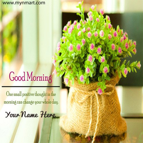 Beautiful Good Morning Greeting With Quotes and your name on greeting