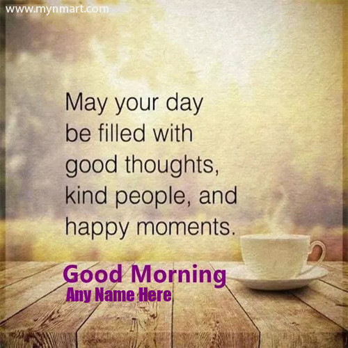 Good Morning Greeting with Quotes and wishes with your name