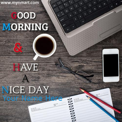 Good Morning Have a Nice Day With Working Table and black tea