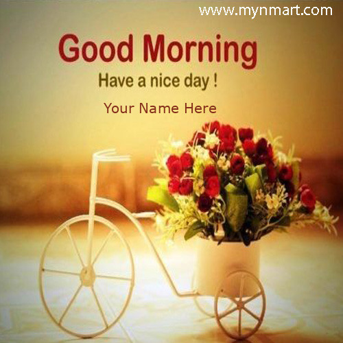 Good morning have a nice day with your name on good morning greeting m4hsunfo