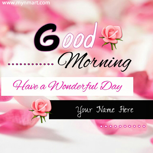 Good Morning Have A Wonderful Day Greeting With Name pictures