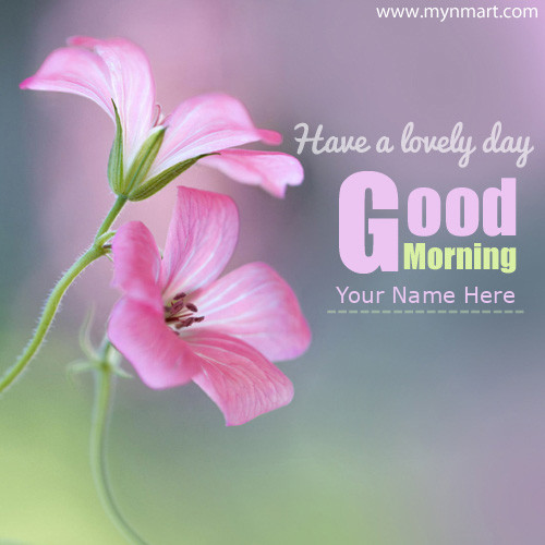 Good Morning Have Lovely Day Greeting with your name