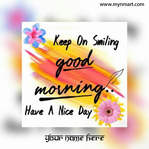 Good Morning Keep On Smile have a nice day wish