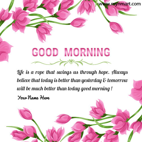Good Morning Life Inspirational Message With your name on greeting